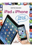 iPad e iPhone. Facile per tutti - Matteo Discardi